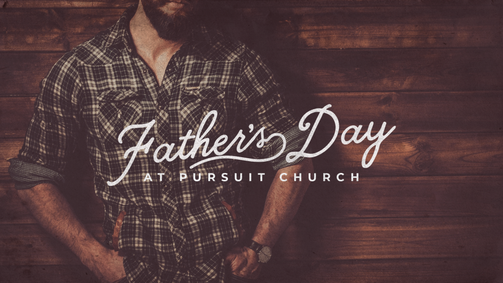 Father's Day at Pursuit Church 2021